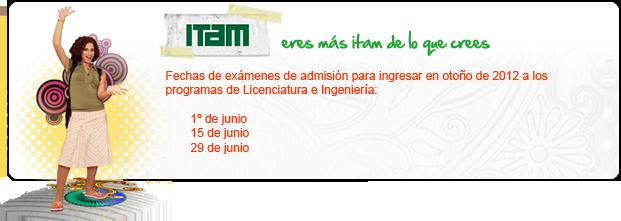 Atención Preuniversitaria   Las próximas fechas de exámenes de admisión para ingresar en otoño de 2012 a los programas de Licenciatura e Ingeniería son: 09 y 23 de Mayo, y 20 de abril.