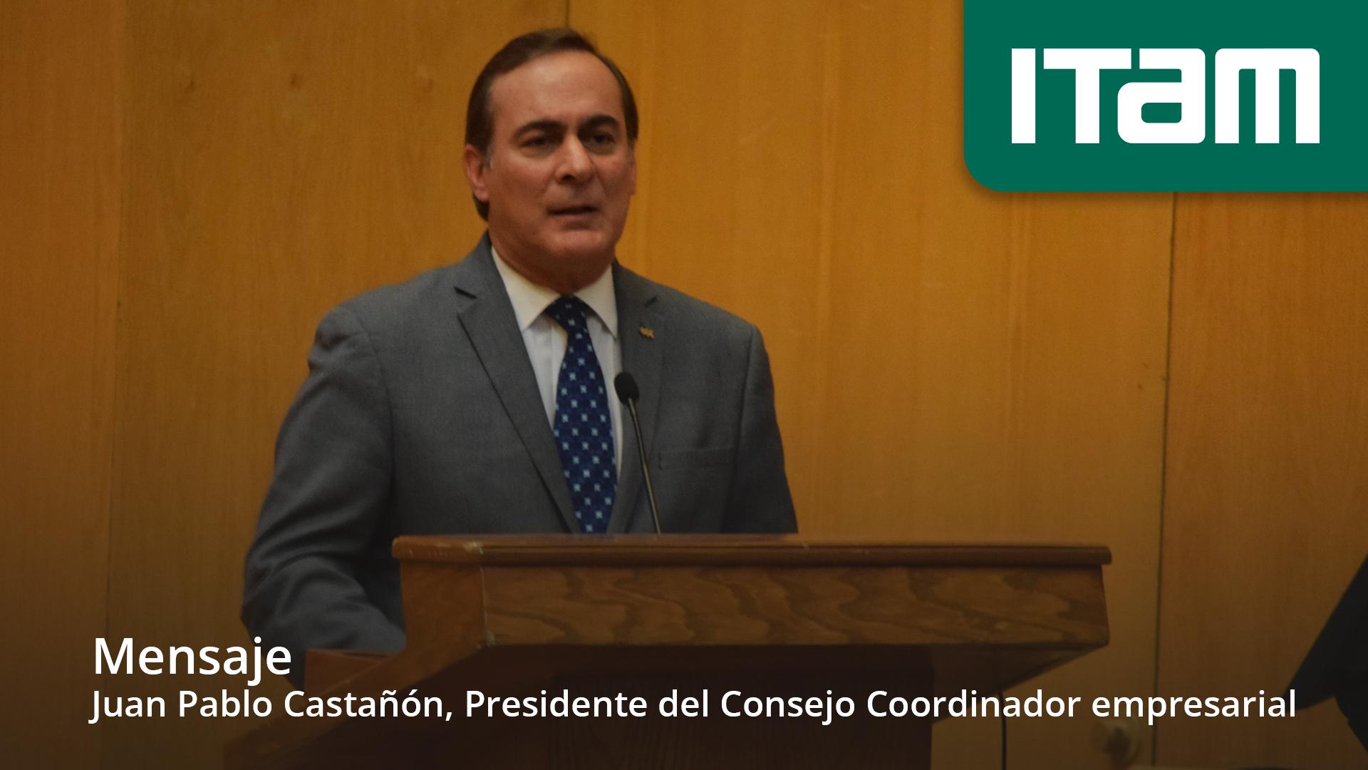 Mensaje -  Juan Pablo Castañón, Presidente del Consejo Coordinador empresarial